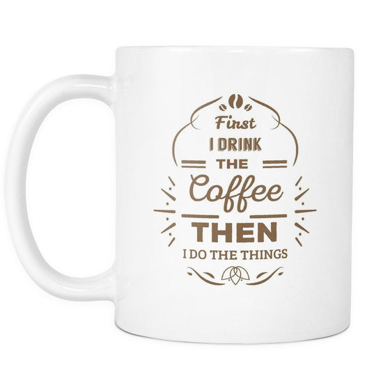 Drinkware - 'First, I Drink The Coffee, Then, I Do The Things' Mother Daughter Quotes White Mug