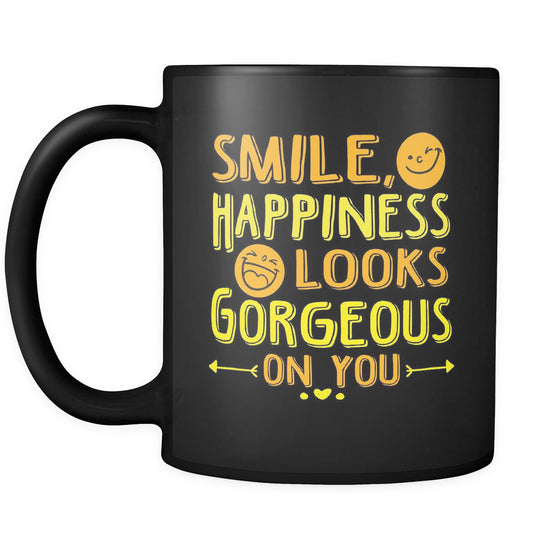 happiness looks gorgeous on you beautiful smile quotes black mug