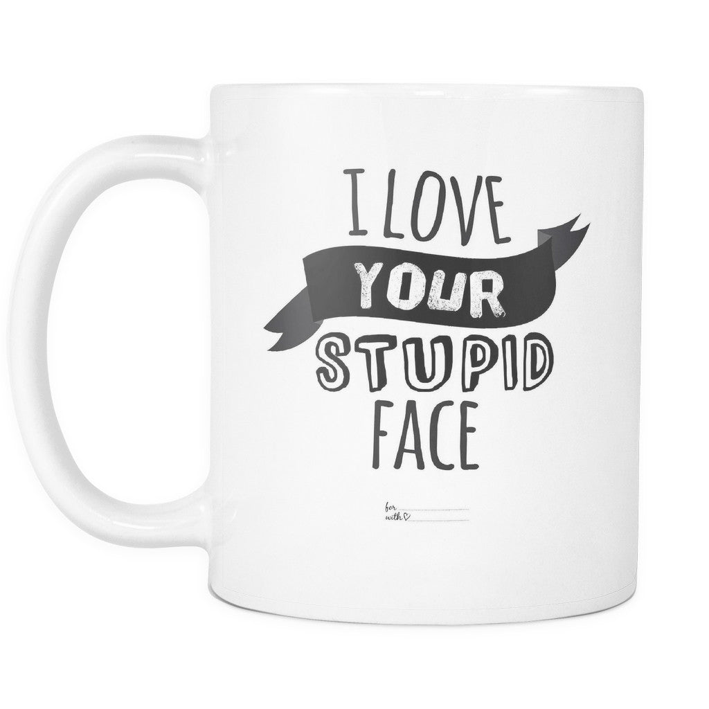 Drinkware - 'I Love Your Stupid Face' Love Quotes For Him White Mug