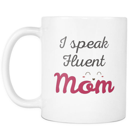 Drinkware - 'I Speak Fluent Mom' Mother Daughter Quotes White Mug