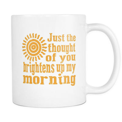 Drinkware - 'Just The Thought Of You Brightens Up My Morning' Morning Quotes Mug