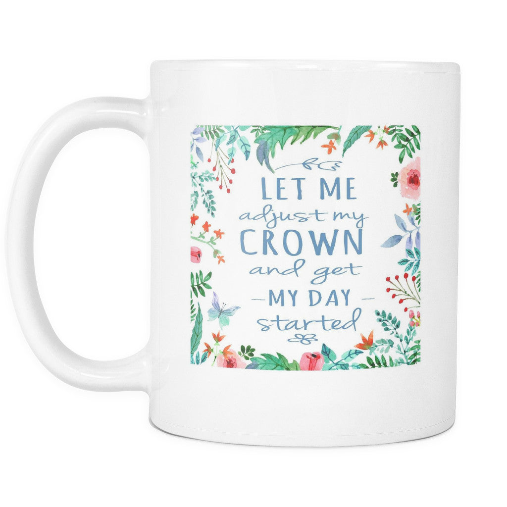 Drinkware - 'Let Me Adjust My Crown And Get My Day Started' Mother Daughter Quotes White Mug