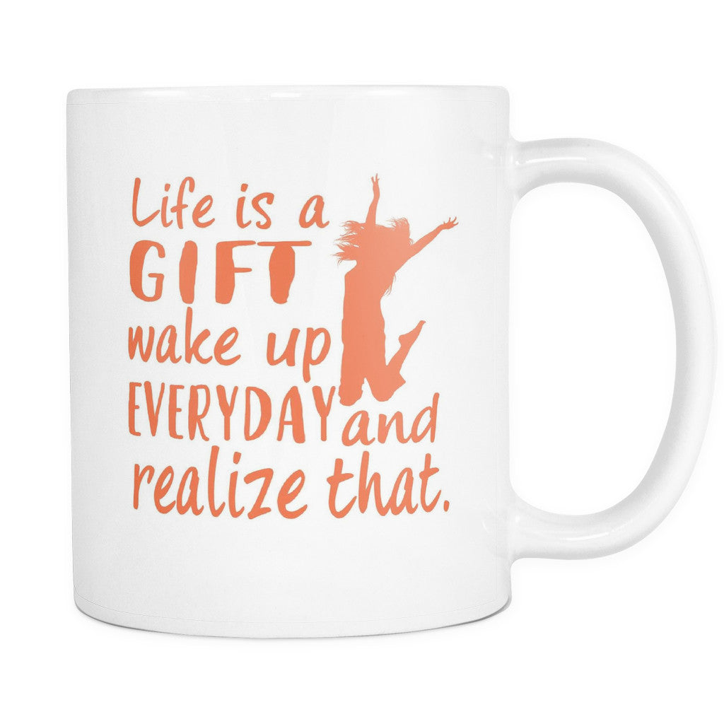 Life Is A Gift Wake Up Every Day And Realize That Morning Quotes