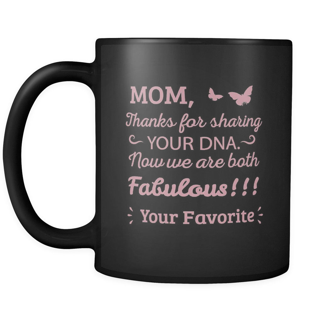 Drinkware - 'Mom, Thanks For Sharing Your DNA, Now We Are Both Fabulous' Mother Daughter Quotes Black Mug