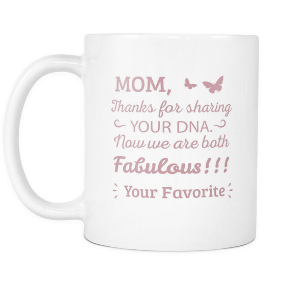 Drinkware - 'Mom, Thanks For Sharing Your DNA, Now We Are Both Fabulous' Mother Daughter Quotes White Mug