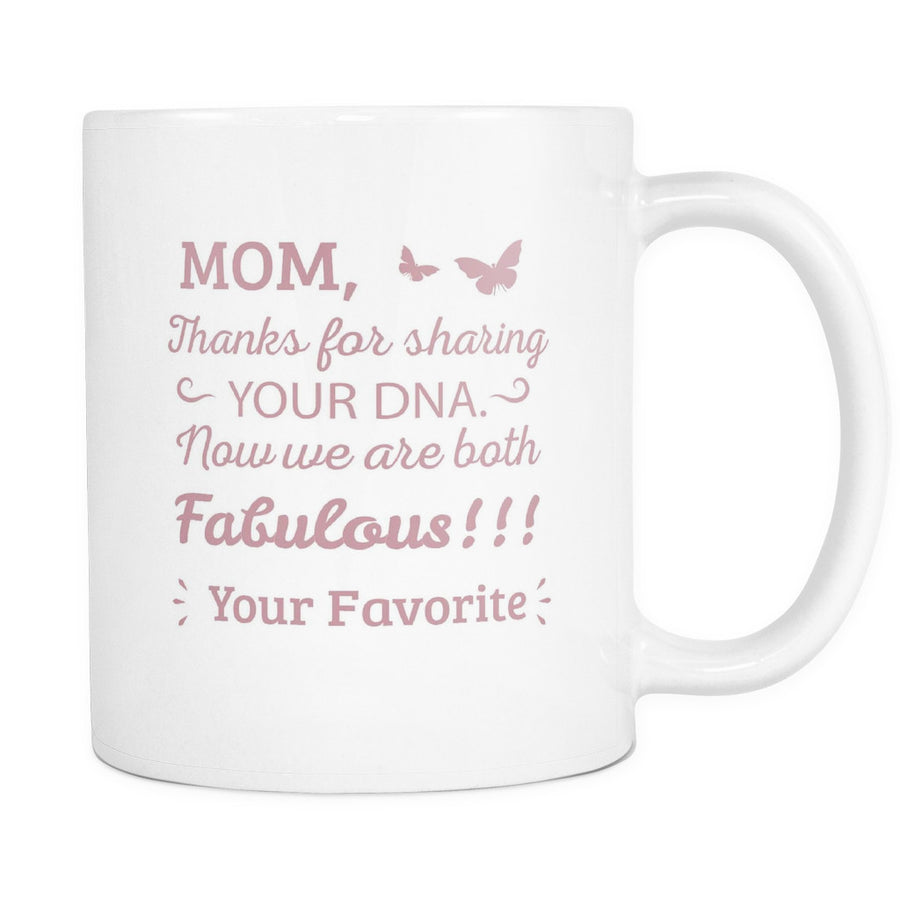 'Mom, Thanks for Sharing Your DNA, Now We are Both Fabulous' Mother Daughter Quotes White Mug