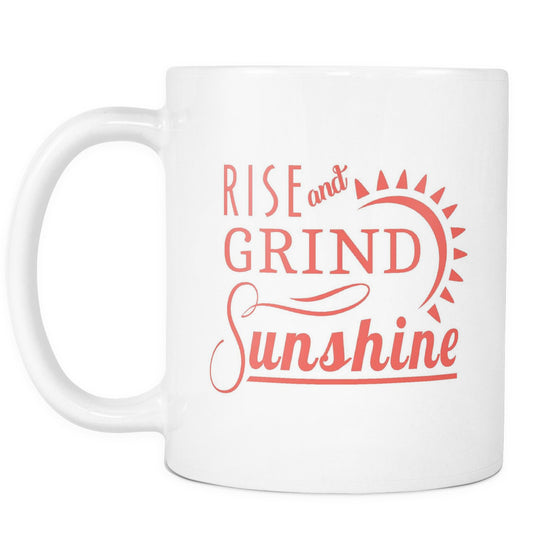 Drinkware - 'Rise And Grind Sunshine' Mother Daughter Quotes White Mug