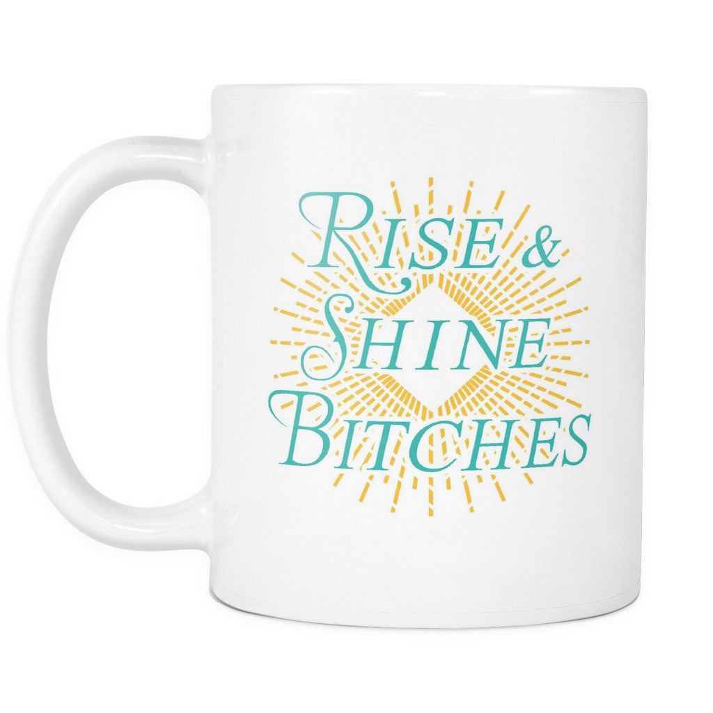 Drinkware - 'Rise And Shine Bitches' Mother Daughter Quotes White Mug