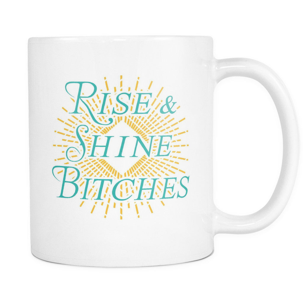 Rise And Shine Quotes Rise And Shine Bitches' Mother Daughter Quotes White Mug  Good