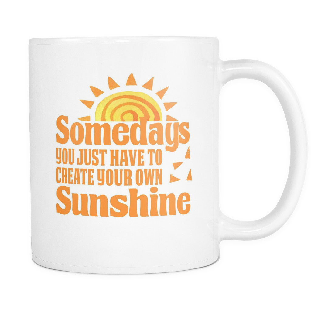 Drinkware - 'Some Days You Just Have To Create Your Own Sunshine' Morning Quotes Mug
