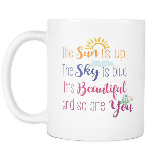 Drinkware - 'The Sun Is Up The Sky Is Blue It's Beautiful And So Are You' Morning Quotes White Mug