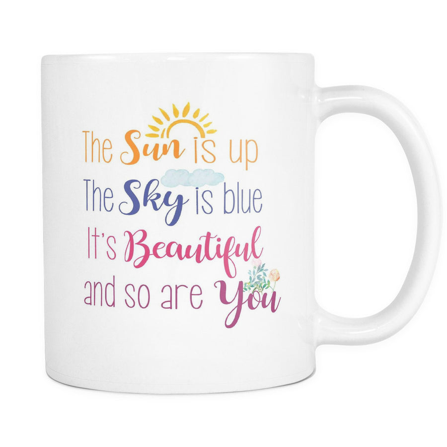 'The Sun is Up the Sky is Blue It's Beautiful and So Are You' Morning Quotes White Mug