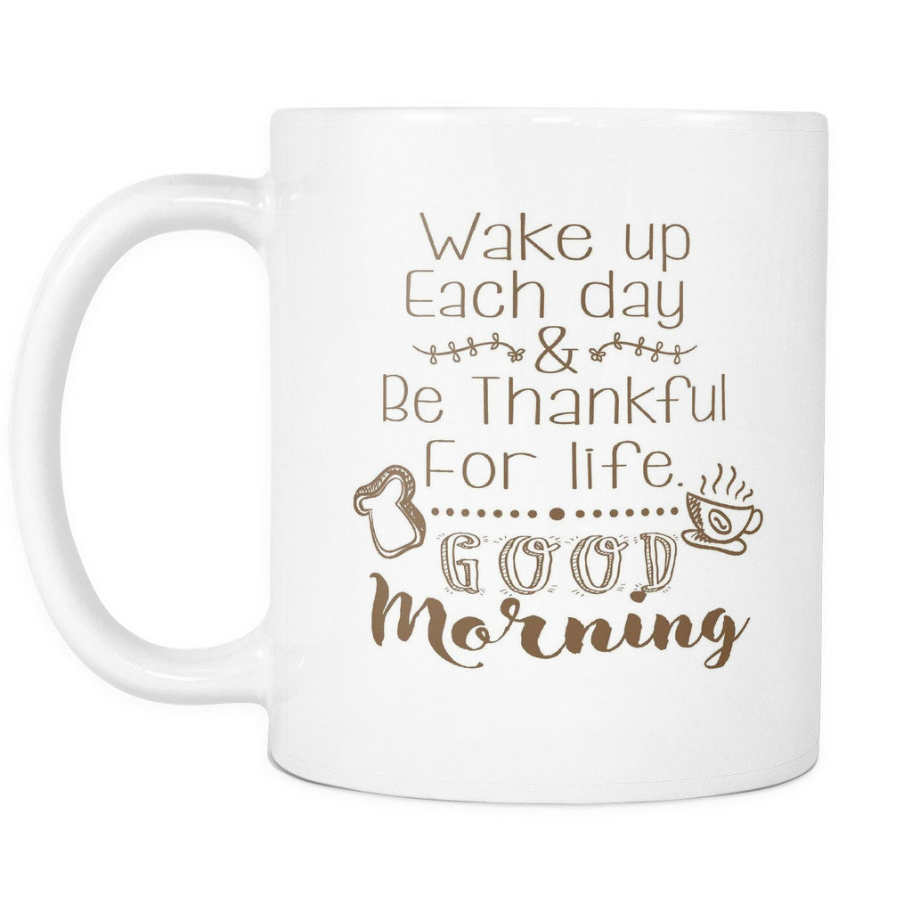 U0027Wake Up Each Day And Be Thankful For Life, Good Morningu0027 Morning Quotes Mug