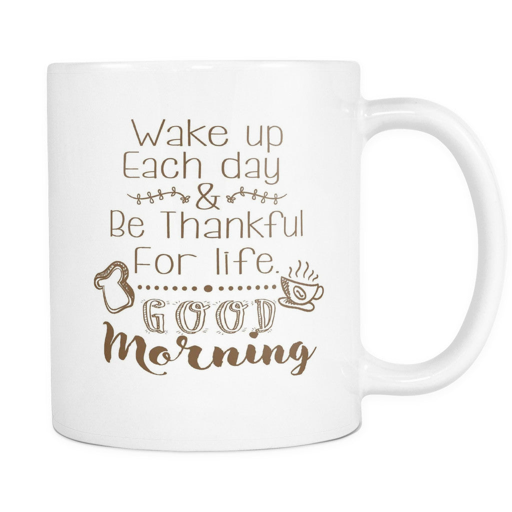 Drinkware - 'Wake Up Each Day And Be Thankful For Life, Good Morning' Morning Quotes Mug