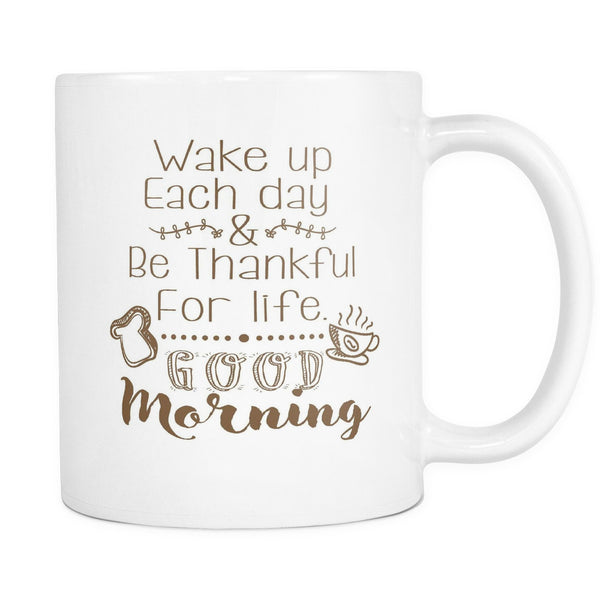 Life Quotes For Good Morning: 'Wake Up Each Day And Be Thankful For Life, Good Morning