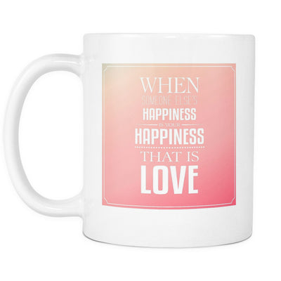 Drinkware - 'When Someone Else's Happiness Is Your Happiness, That Is Love' Love Quotes For Him White Mug