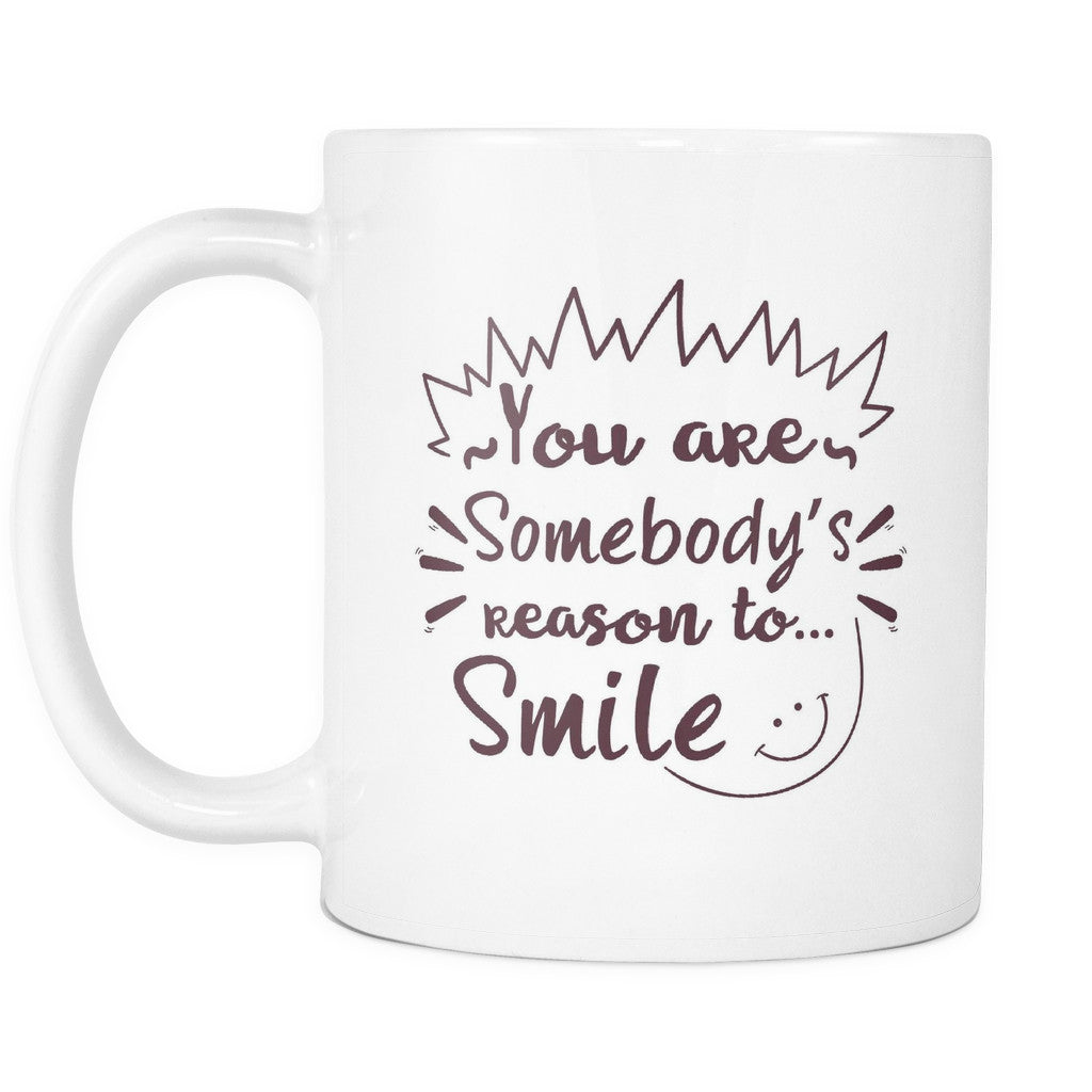 Mug Quotes You are Somebody's Reason to Smile' Beautiful Smile Quotes Mug  Mug Quotes