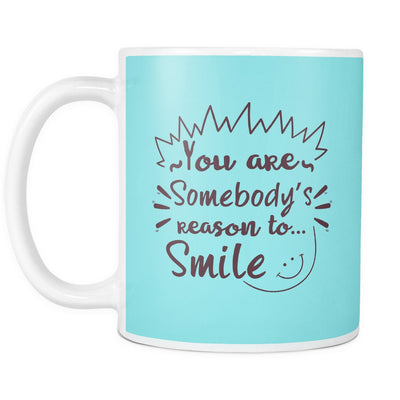 Drinkware - 'You Are Somebody's Reason To Smile' Beautiful Smile Quotes  Mug