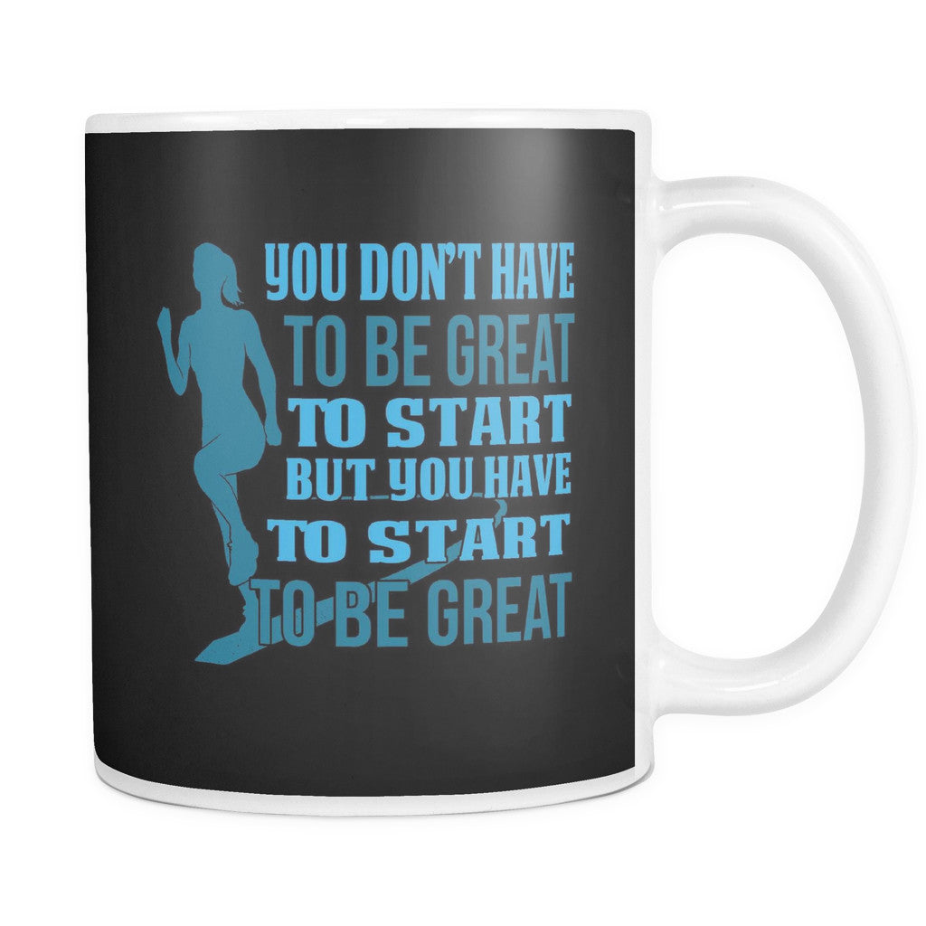 "Drinkware - 'You Don't Have To Be Great To Start But You Have To Start To Be Great"" Morning Quotes Mug"