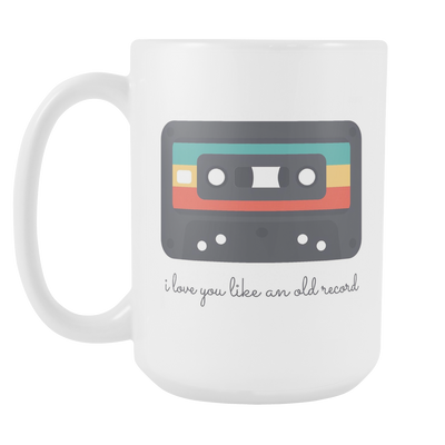 'I love you like an old record' Love Quotes White Mug