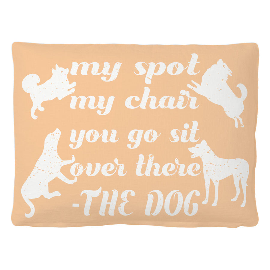 'My Spot, My Chair, You Go Sit Over There - Dog' Pet Quotes Pet Bed