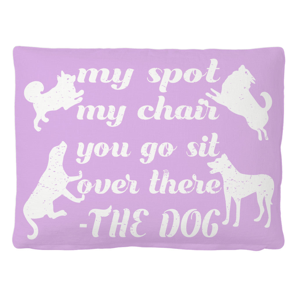 Pet Bed - 'My Spot, My Chair, You Go Sit Over There - Dog' Pet Quotes Pet Bed