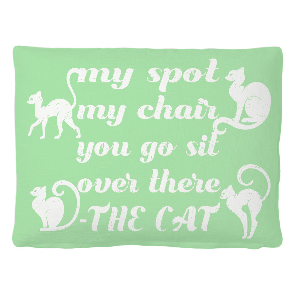 Pet Bed - 'My Spot, My Chair, You Go Sit Over There' Pet Quotes Pet Bed