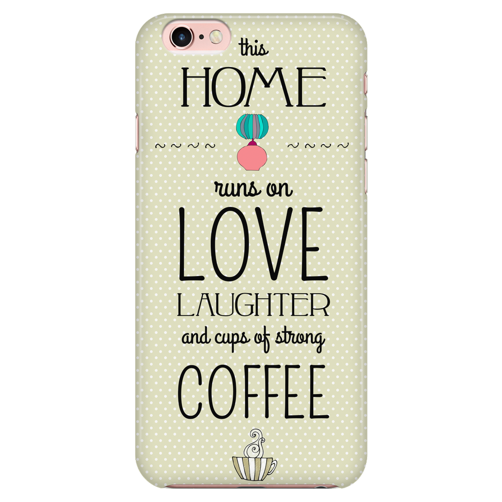 Phone Cases - 'This Home Runs On Love Laughter And Cups Of Strong Coffee' Morning Quotes IPhone Case