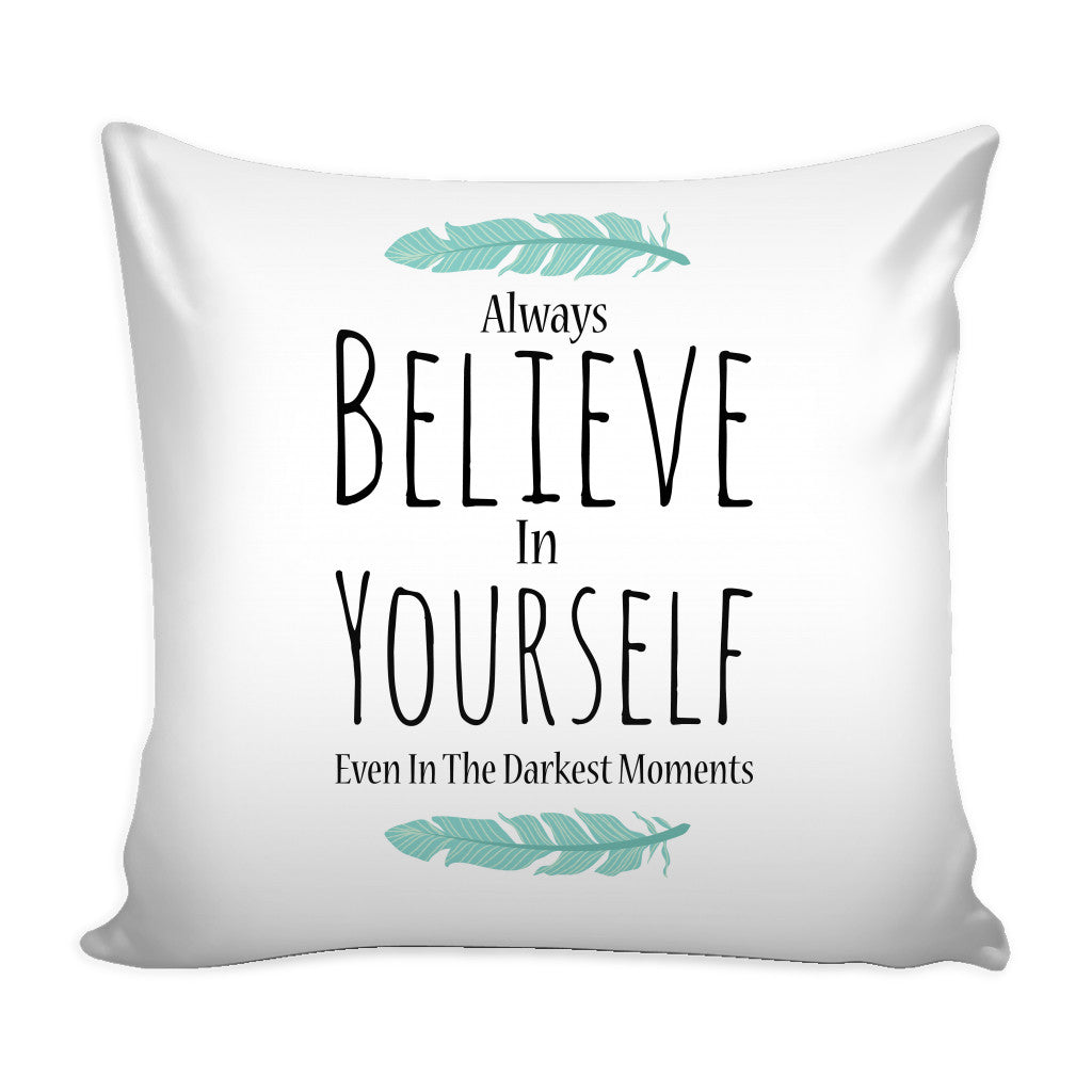 Pillows - 'Always Believe In Yourself, Even In The Darkest Moments' Motivational Quote White Pillow Cover