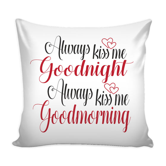 Pillows - 'Always Kiss Me Goodnight, Always Kiss Me Good Morning' Love Quotes For Him Pillow Cover