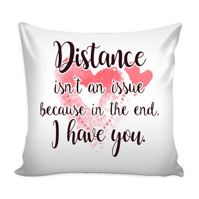 Pillows - Distance Isn't An Issue Love Quotes For Him Pillow Cover