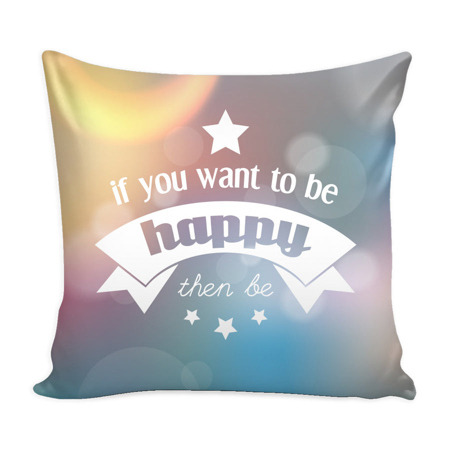 'If You Want to Be Happy, Then Be' Beautiful Smile Quotes Pillow Cover