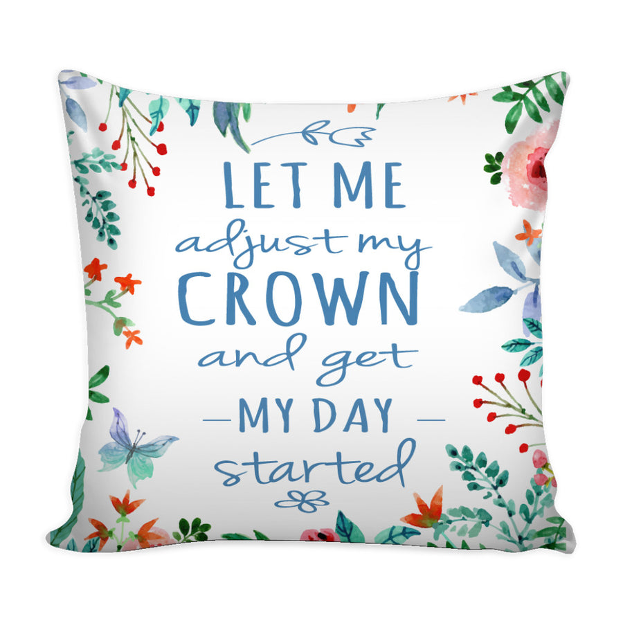 'Let Me Adjust My Crown and Get My Day Started' Quotes Pillow Cover