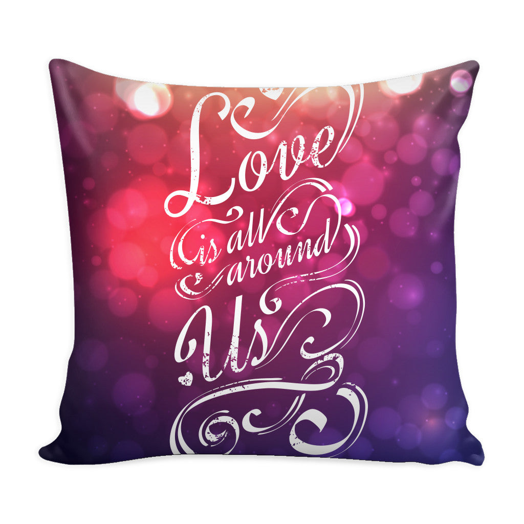 Pillows - 'Love Is All Around Us' Love Quotes Colorful Pillow Cover