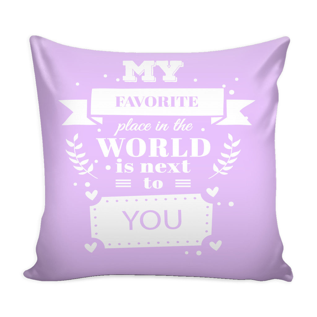 Pillows - 'My Favorite Place In The World Is Next To You' Love Quotes For Him Pillow Cover