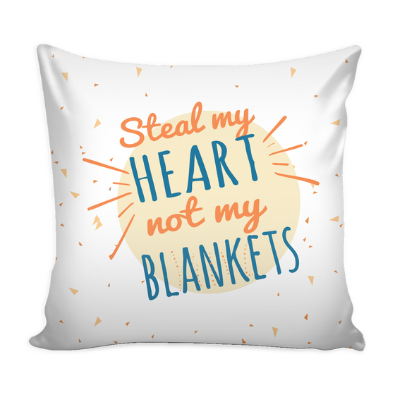 Pillows - 'Steal My Heart Not My Blankets' Love Quotes For Him Pillow Cover