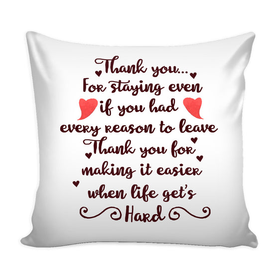 Pillows - 'Thank You For Staying Even If You Had Every Reason To Leave' Love Quotes For Him Pillow Cover