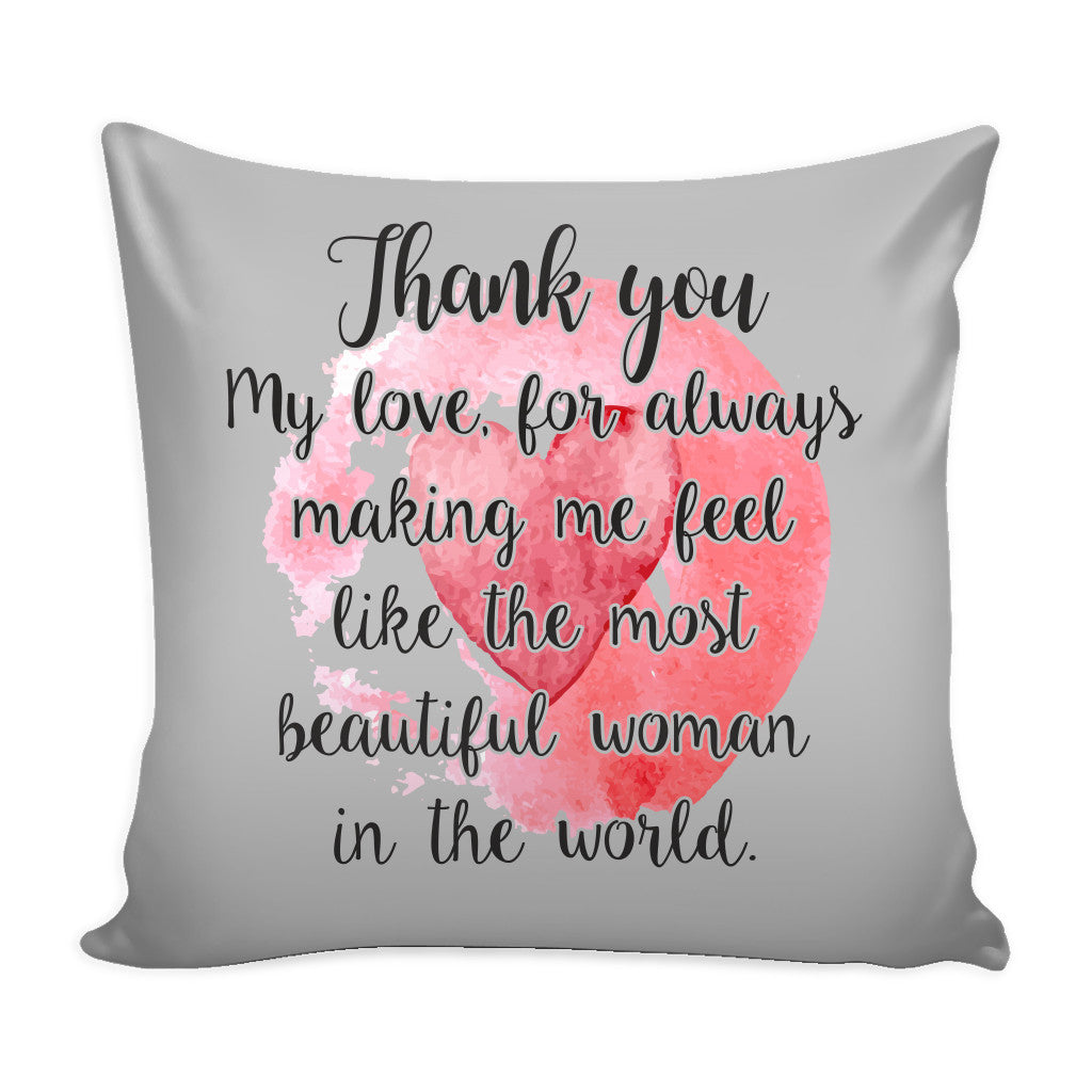 Pillows Thank You My Love For Always Making Me Feel Like The Most Beautiful