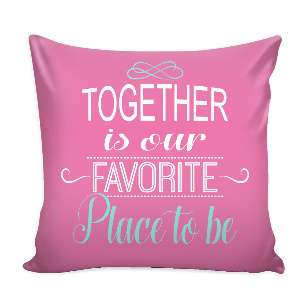 Pillows - 'Together Is Our Favorite Place To Be' Love Quotes For Him Pink Pillow Cover