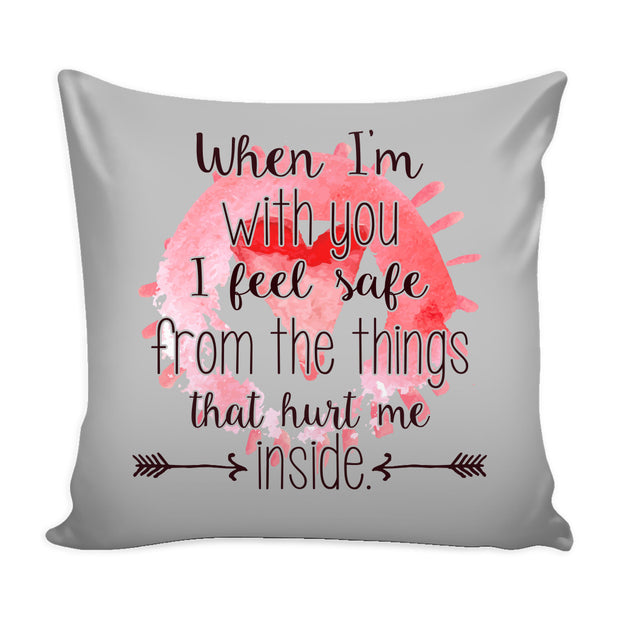 Pillows - 'When I'm With You, I Feel Safe From Things That Hurt Me Inside' Loves Quotes For Him Pillow Cover