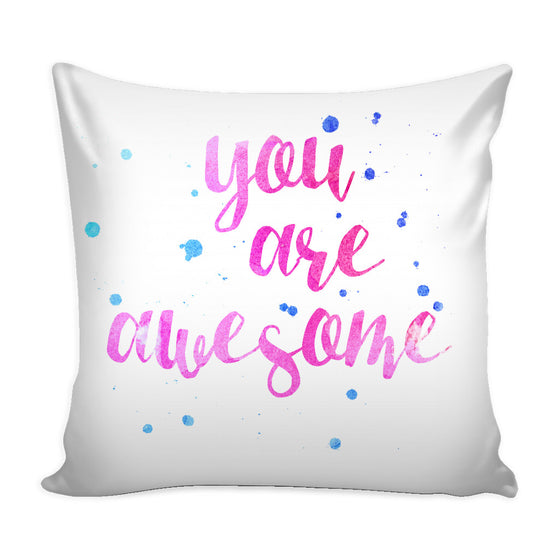 Pillows - 'You Are Awesome' Love Quotes For Him White Pillow Cover