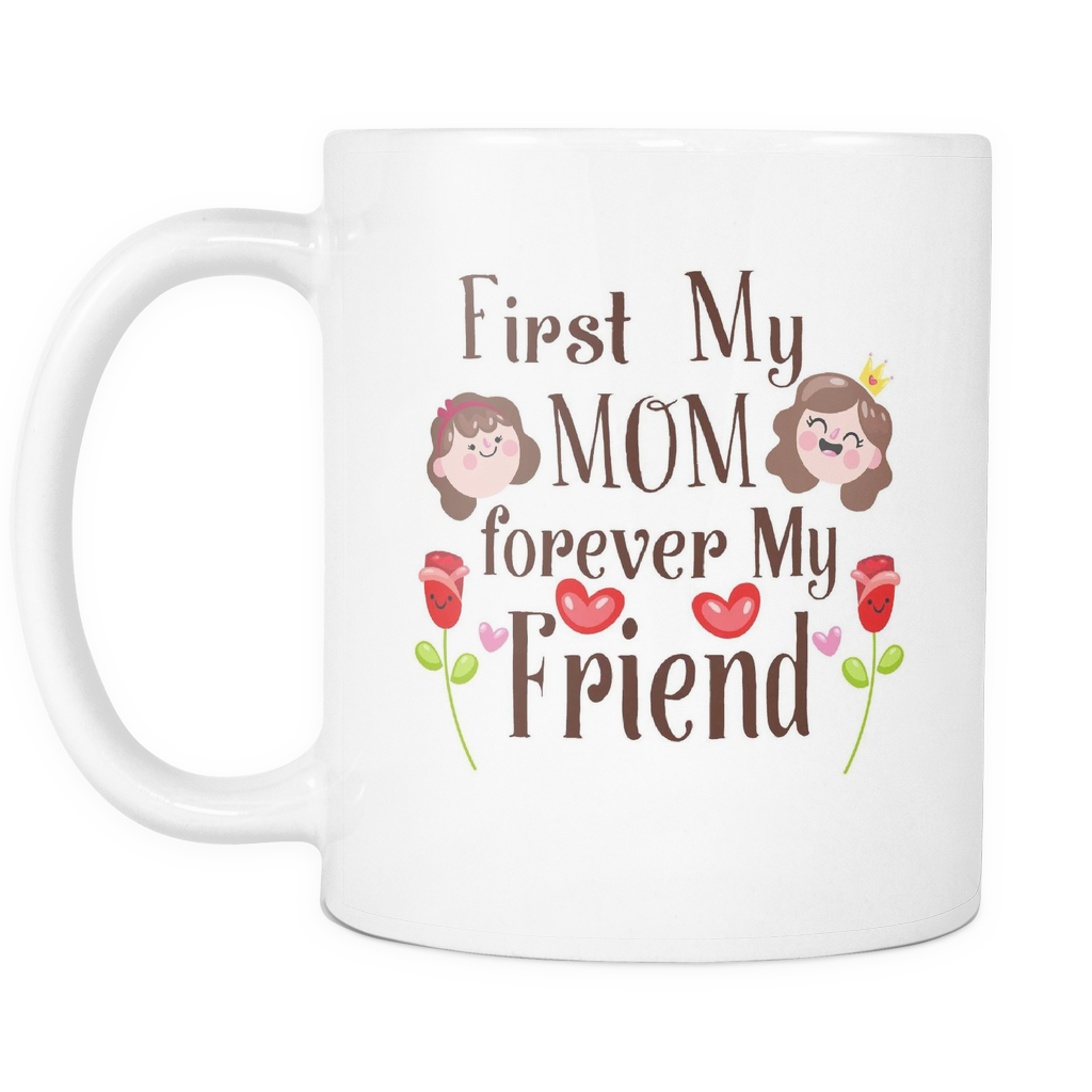 First Mom Forever My Friend Mother Daughter Quotes White Mug