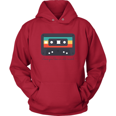 'I love you like an old record' Love Quotes Unisex Hoodie [5 Variants]