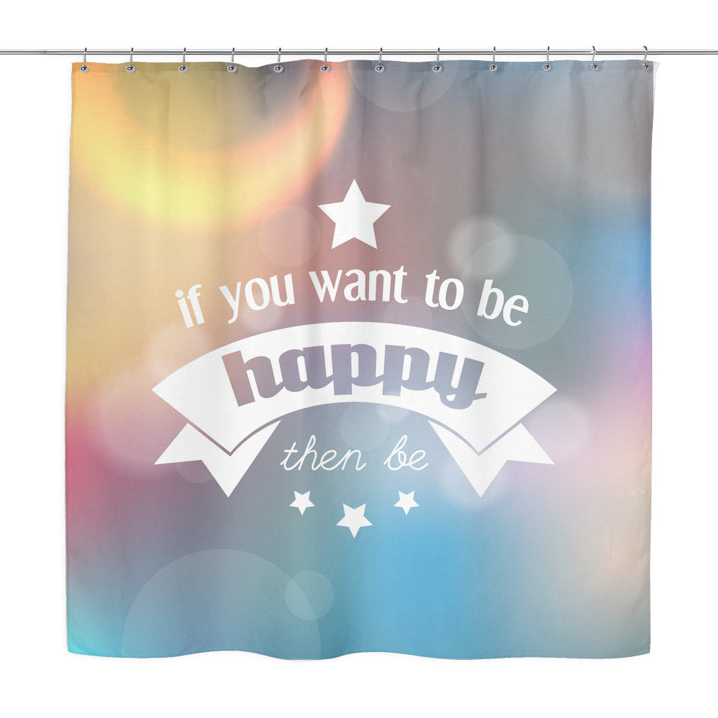 Shower Curtains - 'If You Want To Be Happy, Then Be' Motivational Quotes Shower Curtain