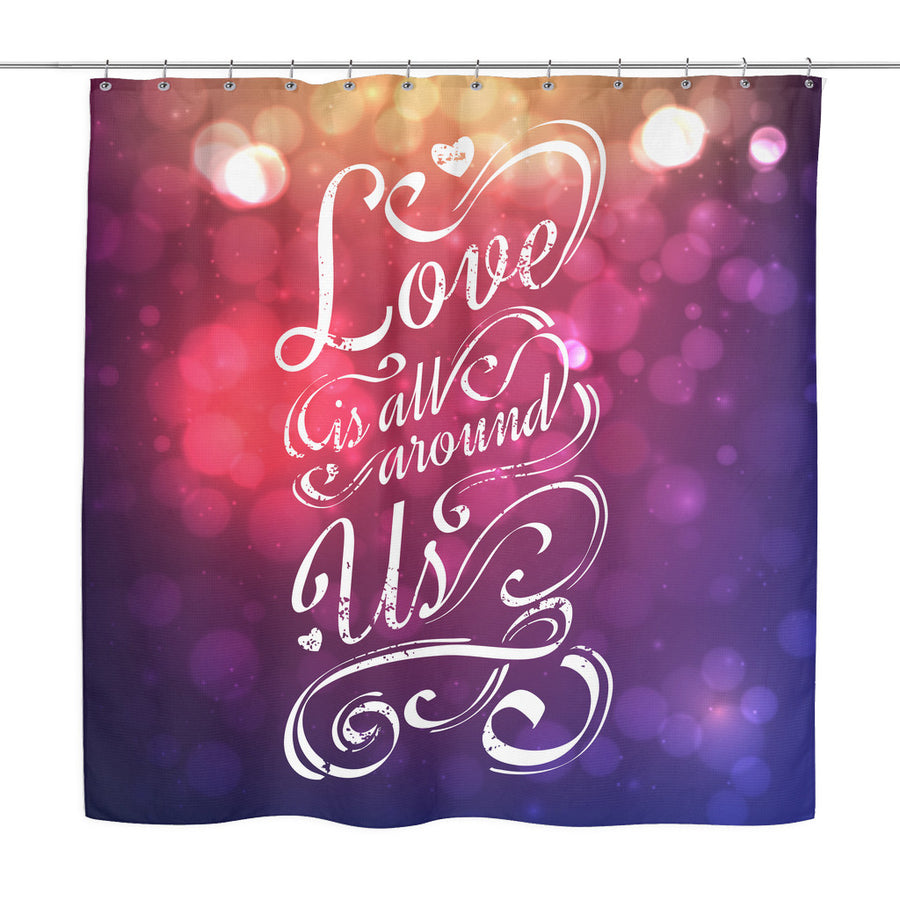 'Love is All Around Us' Love Quotes Shower Curtain
