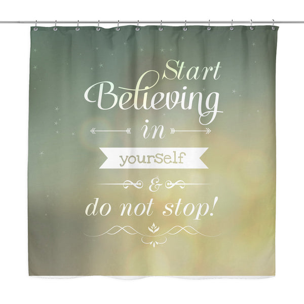 'Start Believing In Yourself' Quote White Shower Curtain