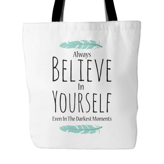Tote Bags - 'Always Believe In Yourself Even In The Darkest Moments' Motivational Quotes Tote Bag