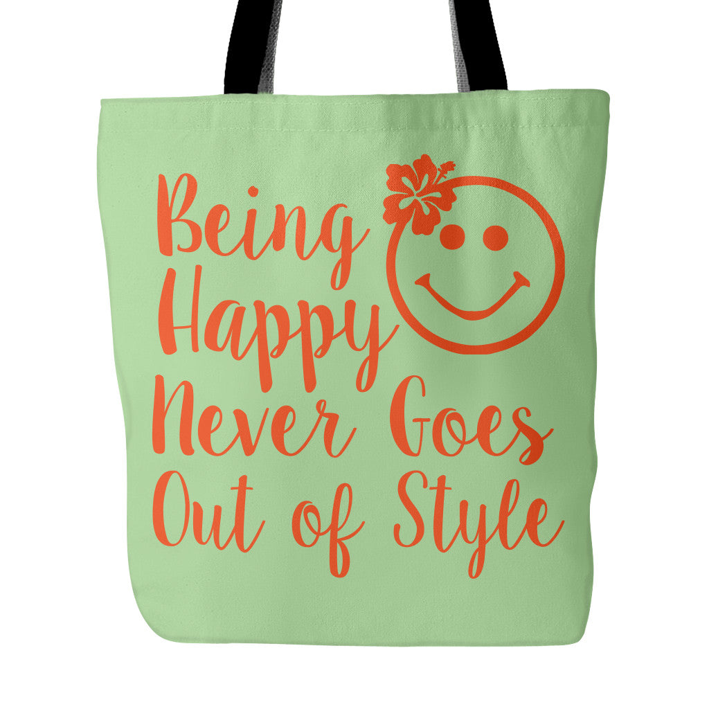 Quotes About Being Happy Being Happy Never Goes Out Of Style Beautiful Smile Quotes Tote