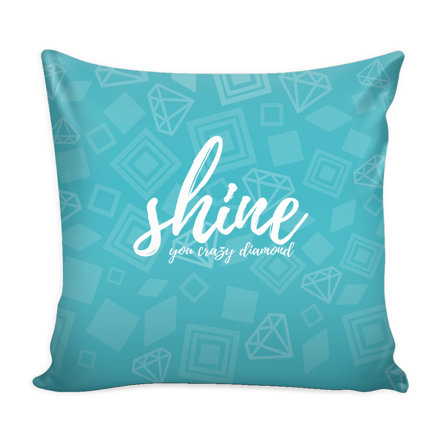 'Shine, you crazy diamond' Love Yourself Quotes Pillow Cover with Insert