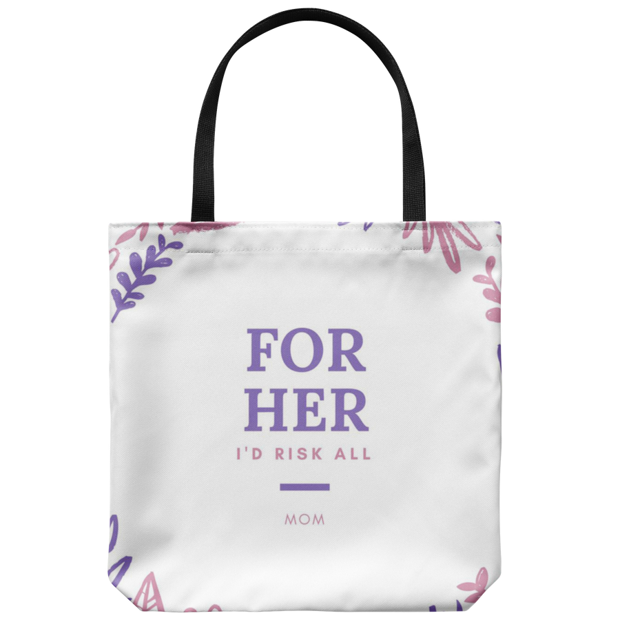 'For her, I'd risk all' Mother Daughter Tote Bag